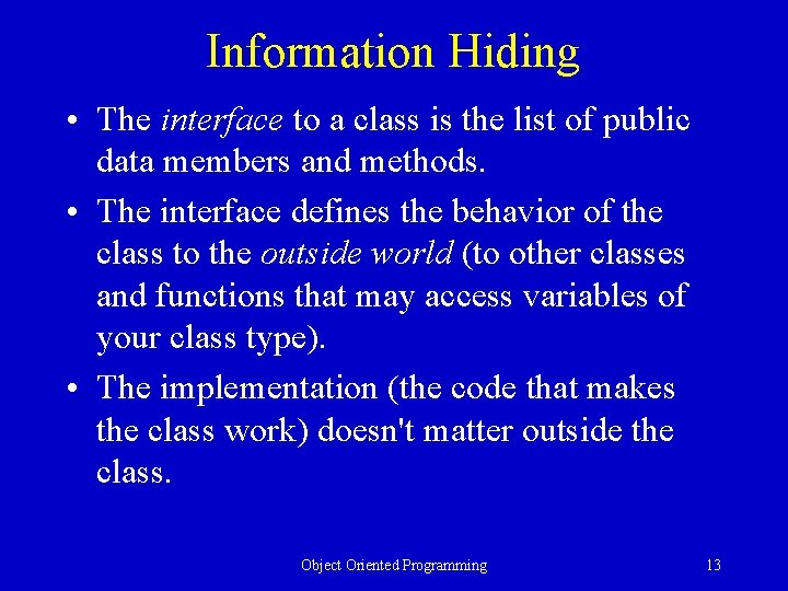 Information Hiding • The interface to a class is the list of public data