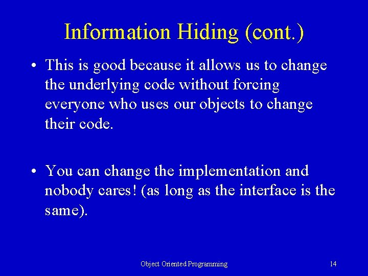 Information Hiding (cont. ) • This is good because it allows us to change