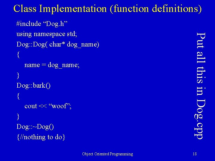 Class Implementation (function definitions) Object Oriented Programming Put all this in Dog. cpp #include