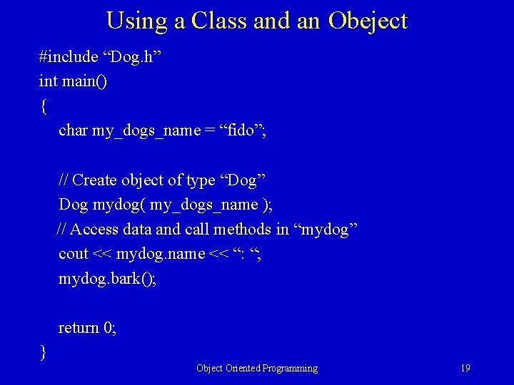 """Using a Class and an Obeject #include """"Dog. h"""" int main() { char my_dogs_name"""