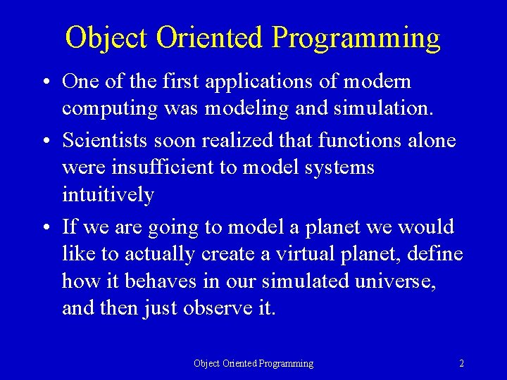 Object Oriented Programming • One of the first applications of modern computing was modeling