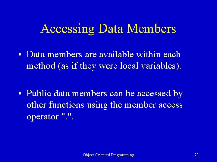 Accessing Data Members • Data members are available within each method (as if they