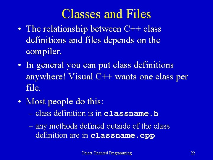 Classes and Files • The relationship between C++ class definitions and files depends on