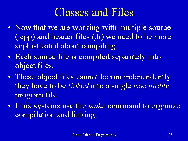 Classes and Files • Now that we are working with multiple source (. cpp)