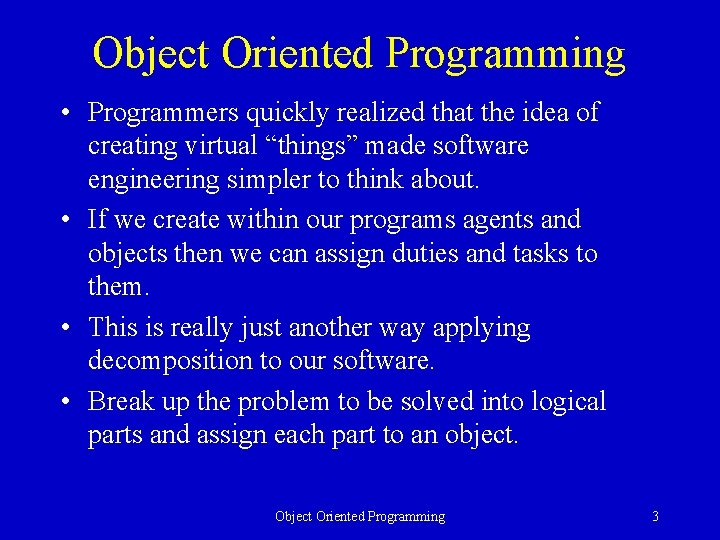 """Object Oriented Programming • Programmers quickly realized that the idea of creating virtual """"things"""""""