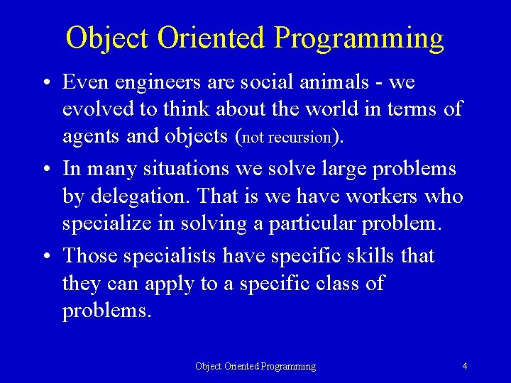 Object Oriented Programming • Even engineers are social animals - we evolved to think
