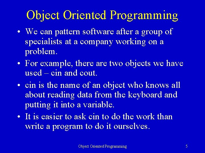 Object Oriented Programming • We can pattern software after a group of specialists at