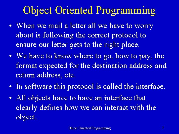 Object Oriented Programming • When we mail a letter all we have to worry