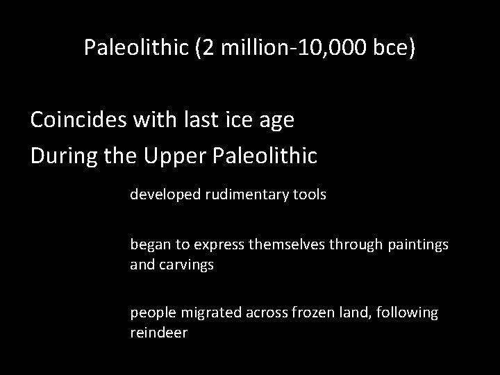 Paleolithic (2 million-10, 000 bce) Coincides with last ice age During the Upper Paleolithic