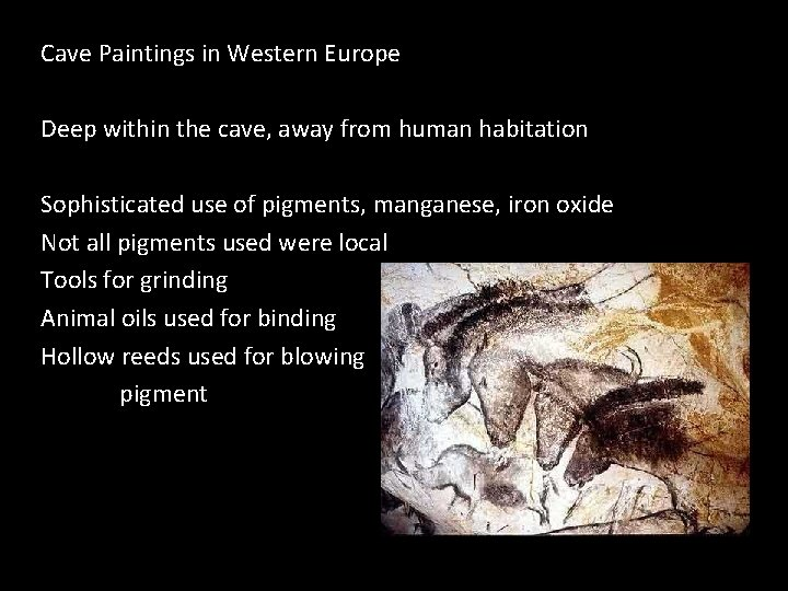 Cave Paintings in Western Europe Deep within the cave, away from human habitation Sophisticated