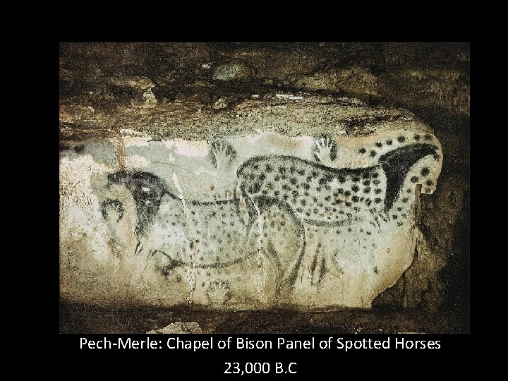Pech-Merle: Chapel of Bison Panel of Spotted Horses 23, 000 B. C