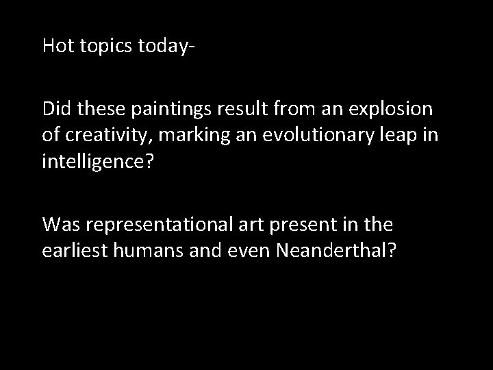 Hot topics today. Did these paintings result from an explosion of creativity, marking an