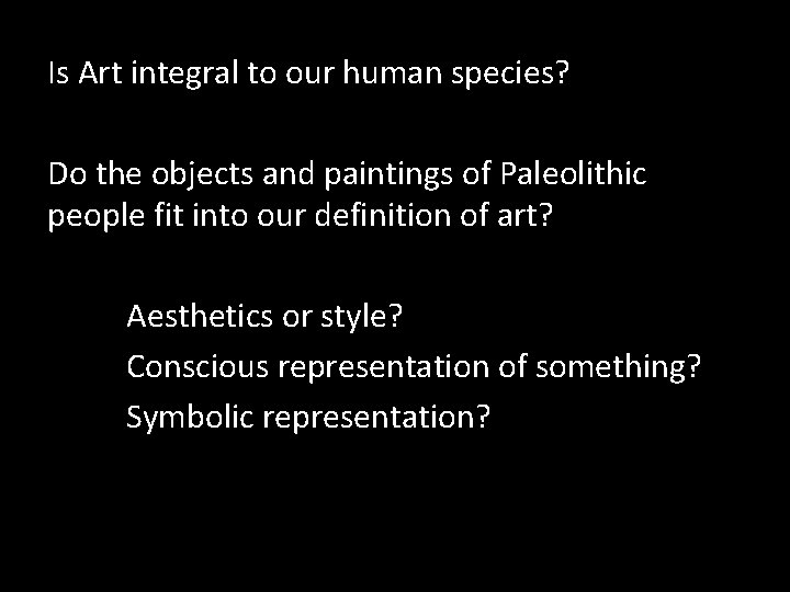 Is Art integral to our human species? Do the objects and paintings of Paleolithic