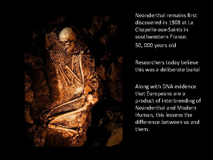 Neanderthal remains first discovered in 1908 at La Chapelle-aux-Saints in southwestern France. 50, 000