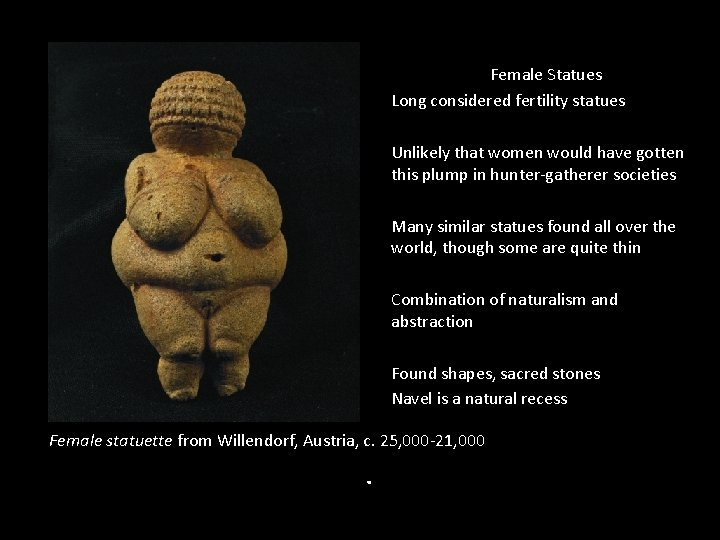 Female Statues Long considered fertility statues Unlikely that women would have gotten this plump