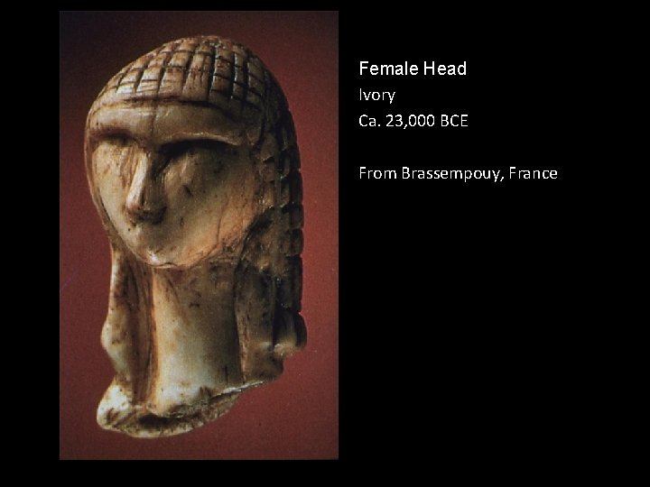 Female Head Ivory Ca. 23, 000 BCE From Brassempouy, France .