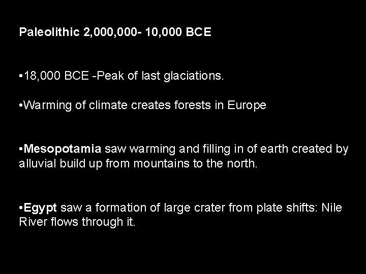 Paleolithic 2, 000 - 10, 000 BCE • 18, 000 BCE -Peak of last