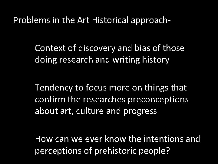 Problems in the Art Historical approach. Context of discovery and bias of those doing
