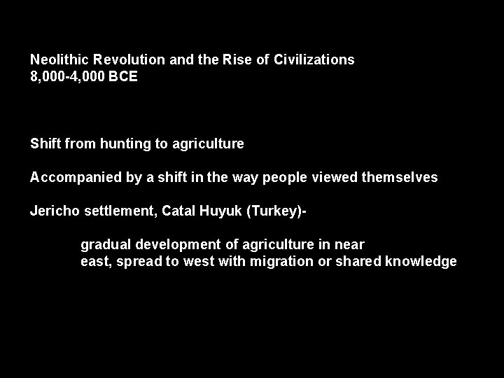 Neolithic Revolution and the Rise of Civilizations 8, 000 -4, 000 BCE Shift from