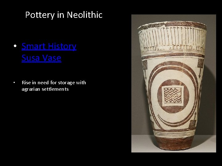 Pottery in Neolithic • Smart History Susa Vase • Rise in need for storage