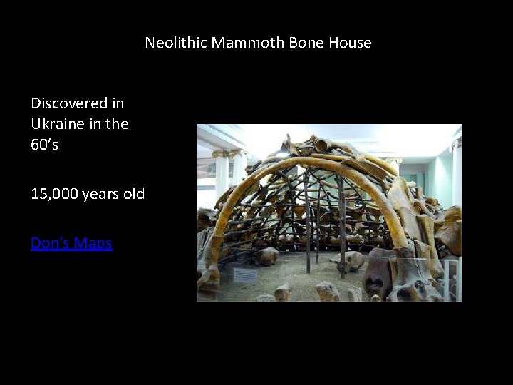 Neolithic Mammoth Bone House Discovered in Ukraine in the 60's 15, 000 years old