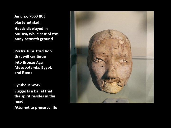 Jericho, 7000 BCE plastered skull Heads displayed in houses, while rest of the body