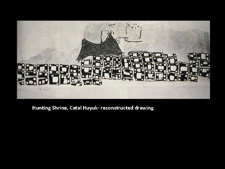 Hunting Shrine, Catal Huyuk- reconstructed drawing