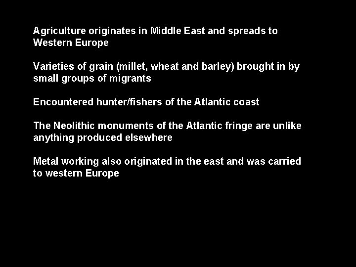 Agriculture originates in Middle East and spreads to Western Europe Varieties of grain (millet,