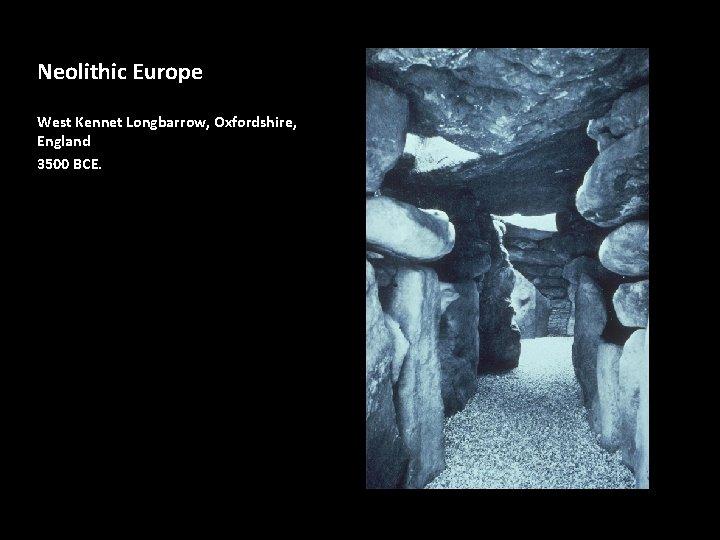 Neolithic Europe West Kennet Longbarrow, Oxfordshire, England 3500 BCE.
