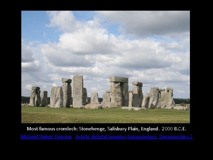 Most famous cromlech: Stonehenge, Salisbury Plain, England. 2000 B. C. E. Michael Parker Pearson