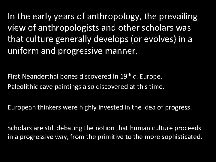 In the early years of anthropology, the prevailing view of anthropologists and other scholars