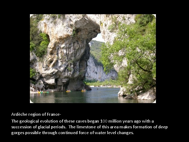Ardèche region of France. The geological evolution of these caves began 100 million years