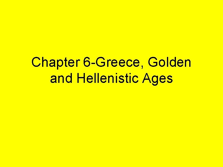 Chapter 6 -Greece, Golden and Hellenistic Ages