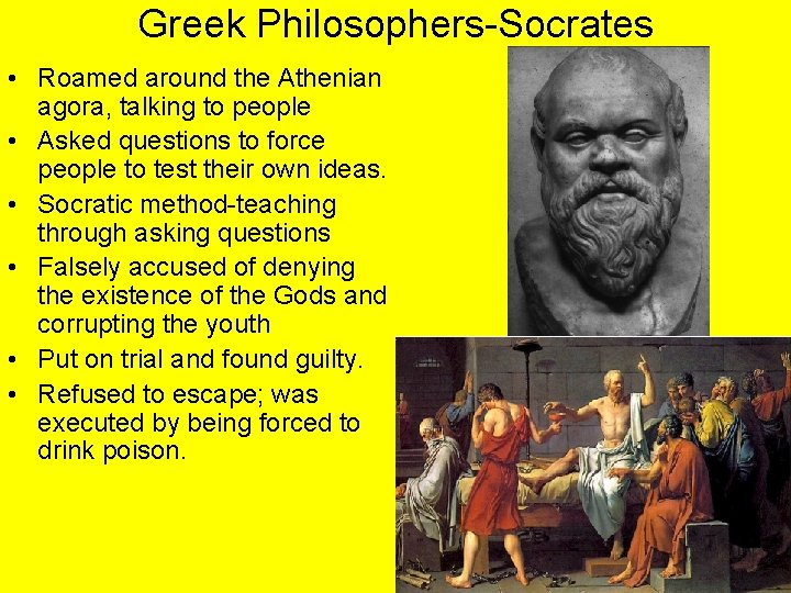 Greek Philosophers-Socrates • Roamed around the Athenian agora, talking to people • Asked questions