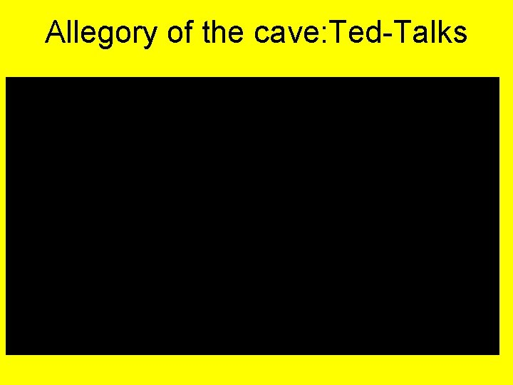 Allegory of the cave: Ted-Talks