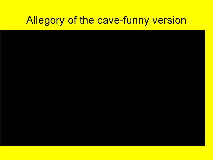 Allegory of the cave-funny version