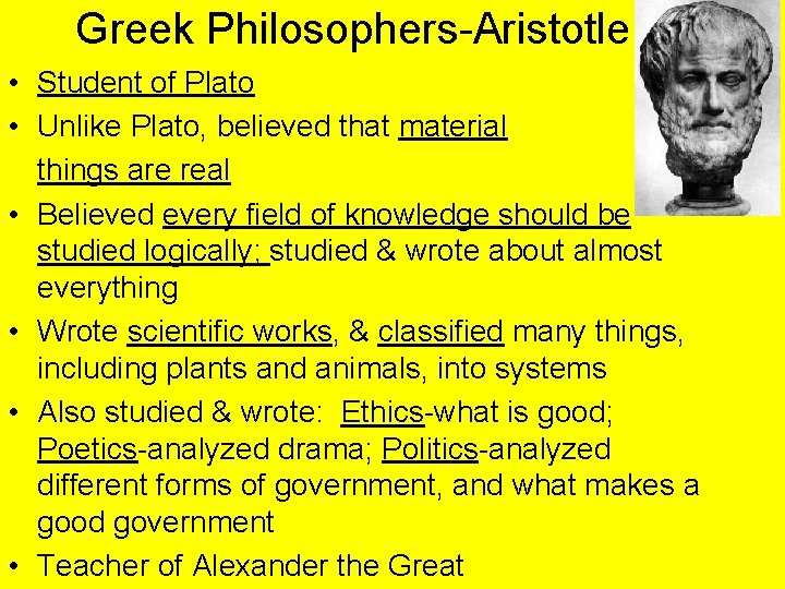 Greek Philosophers-Aristotle • Student of Plato • Unlike Plato, believed that material things are