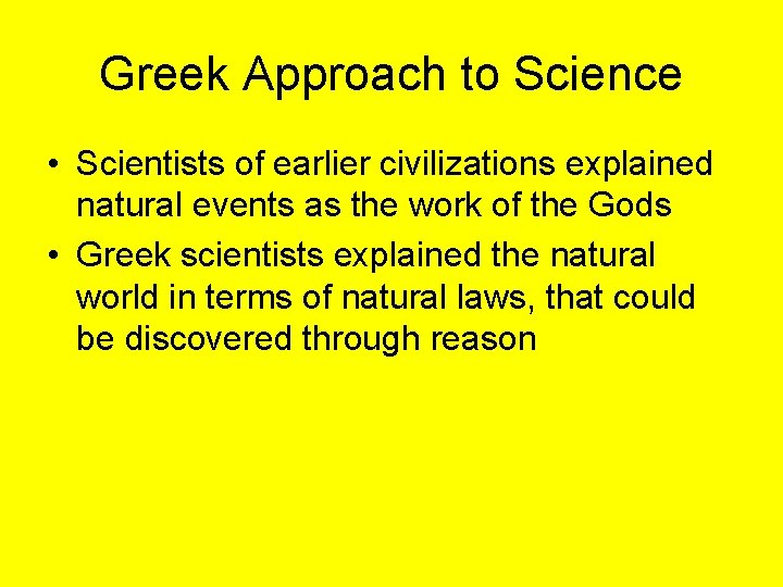 Greek Approach to Science • Scientists of earlier civilizations explained natural events as the