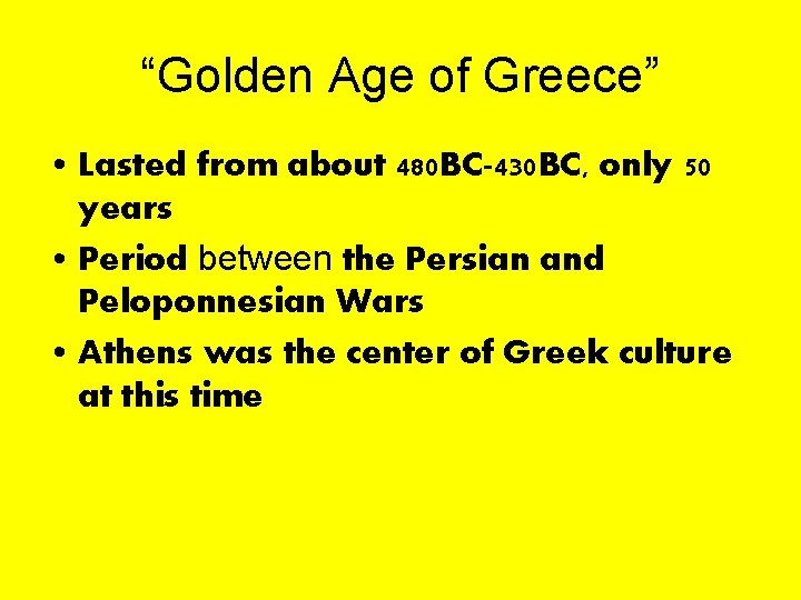 """""""Golden Age of Greece"""" • Lasted from about 480 BC-430 BC, only 50 years"""