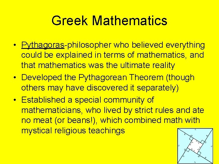 Greek Mathematics • Pythagoras-philosopher who believed everything could be explained in terms of mathematics,