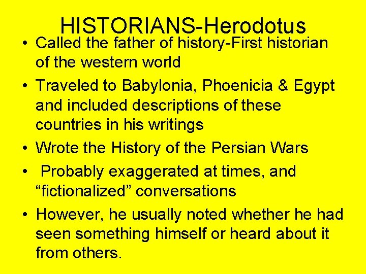 HISTORIANS-Herodotus • Called the father of history-First historian of the western world • Traveled