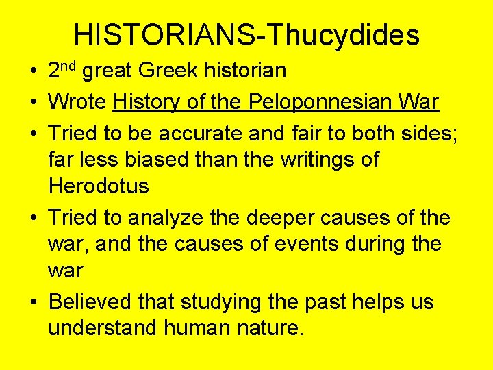 HISTORIANS-Thucydides • 2 nd great Greek historian • Wrote History of the Peloponnesian War