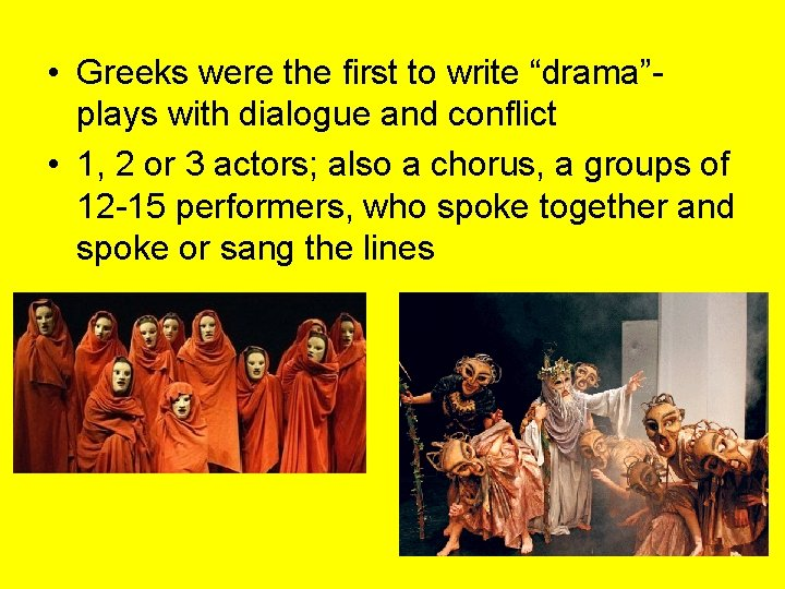 """• Greeks were the first to write """"drama""""plays with dialogue and conflict •"""