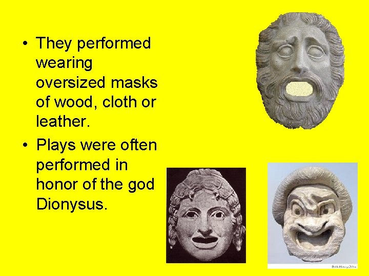 • They performed wearing oversized masks of wood, cloth or leather. • Plays