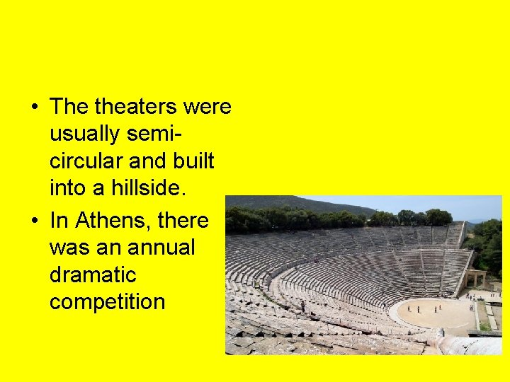 • The theaters were usually semicircular and built into a hillside. • In