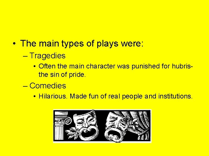 • The main types of plays were: – Tragedies • Often the main