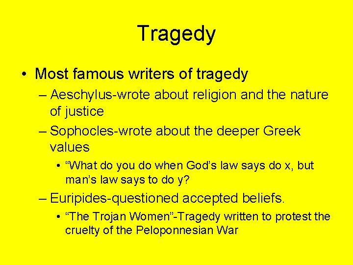 Tragedy • Most famous writers of tragedy – Aeschylus-wrote about religion and the nature