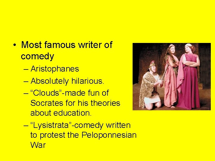 """• Most famous writer of comedy – Aristophanes – Absolutely hilarious. – """"Clouds""""-made"""