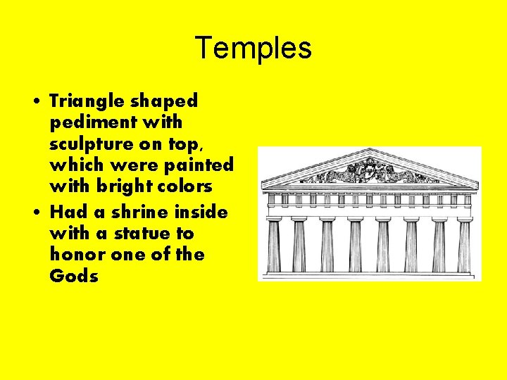 Temples • Triangle shaped pediment with sculpture on top, which were painted with bright