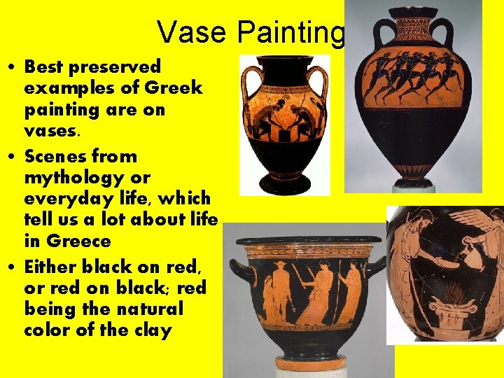 Vase Painting • Best preserved examples of Greek painting are on vases. • Scenes